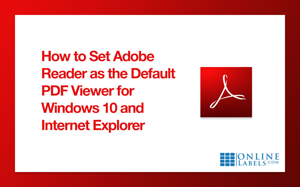 How to Set Adobe Reader as the Default PDF Viewer for Windows 10 and Internet Explorer