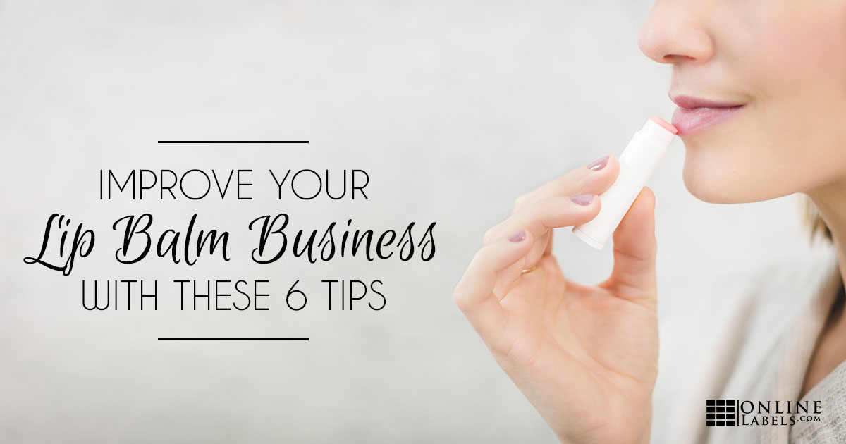 Improve Your Lip Balm Business With These 6 Tips