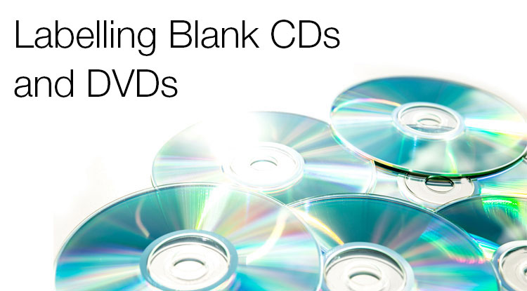 Labelling Blank CDs and DVDs