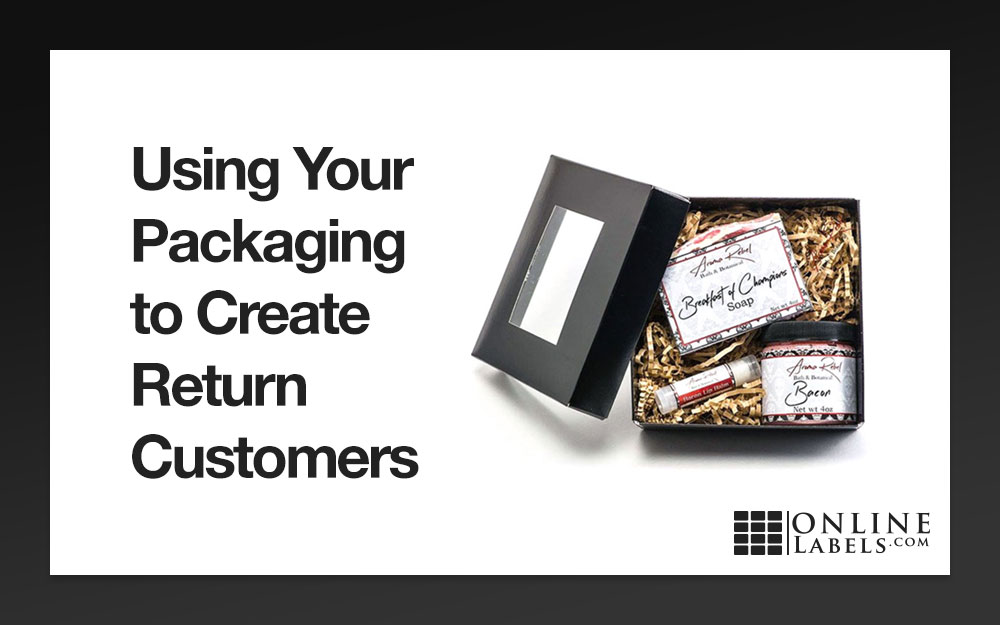 Using Your Packaging to Create Return Customers