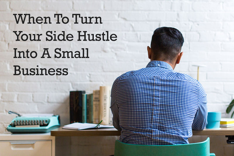 When To Turn Your Side Hustle Into A Small Business